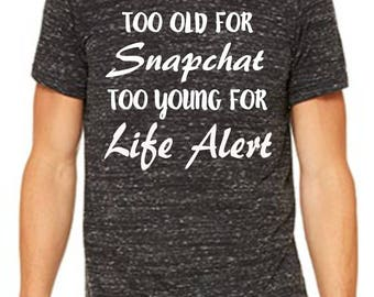 Too Old For Snapchat Too Young For Life Alert Men's Shirt