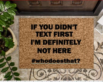 If You Didn't Text First/I'm Definitely Not Here #WhoDoesThat? - Custom Door Mat