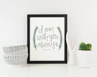 I Am With You Always Art Print, Matthew 28:20, Hand lettering, Bible Verse, Black, White, Green, Floral, Digital Print