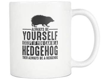 Hedgehog Mug, Hedgehog Gift ,Always be Yourself ,Hedgehog Coffee Mug - Tea Cup 11oz