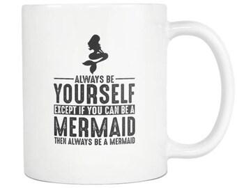 Mermaid Mug, Mermaid Gift ,Always be Yourself , Mermaid Coffee Mug - Tea Cup 11oz