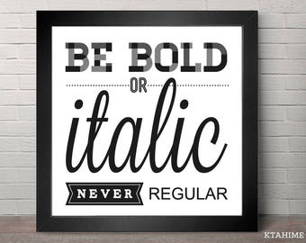 BE BOLD - Typography Design Art, Inspirational Quote, Digital Prints, Window and wall decor, Decal wall Decor