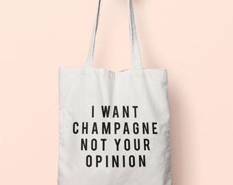 I Want Champagne Not Your Opinion Tote Bag Long Handles TB1990