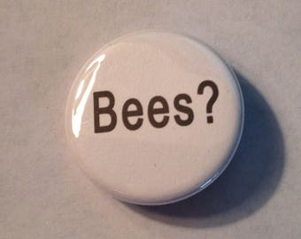 Bees? Pinback Button 1.25""