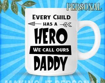 Every Child Has A Hero We Call Ours Daddy Personalised Mug Gift Idea
