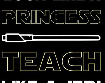 Look like a Princess Teach like a Jedi
