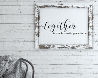 Together Is Our Favourite Place To Be svg   Couple svg   Family svg  Home svg   Love svg   Farmhouse svg   SVG   DXF   JPG   cut file