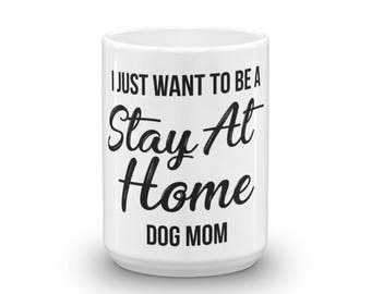 I Just Want to Be a Stay at Home Dog Mom Gift Mug Mommy Animal lover Aunt Rescue Adopt Shelter Doggy Dog Mama Lady Women Ladies Pawprint Cof