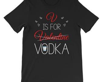 V is for Valentine Vodka shirt - vodka - valentine - v is for vodka - valentines day - valentines shirt - anti valentines day - funny