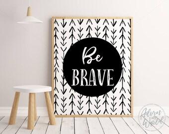 Monochrome Nursery, Nursery Wall Art, Be Brave, Monochrome Kids Room, Kids Poster, Kids Room Prints, Be Brave Print, Monochrome Kids Prints