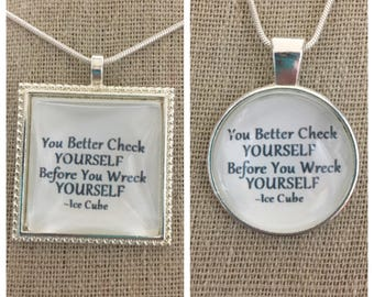 Ice Cube -you better check yourself before you wreck yourself pendant necklace.Ice Cube-check yo self lyric quote