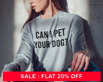 Can I pet your dog ? Sweatshirt womens fashion teen girls womens gifts ladies saying humor love animal bed jumper cute
