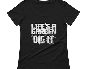 Ladies' Scoopneck T-Shirt Life's a Garden Dig it