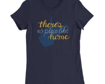 West Virginia There's No Place Like Home | Women's WV Shirt | WV Gift Idea | Women's Gift Idea