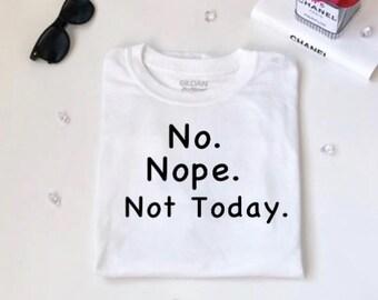 Not today shirt, Statement tee, women shirt, fashion shirt,