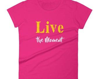 Live_the_Moment Tshirt Women's short sleeve t-shirt