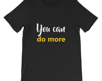 You can do more Short-Sleeve Unisex T-Shirt