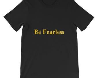 Be fearless Short-Sleeve Unisex T-Shirt