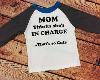 Mom thinks she's in Charge Toddler Shirt
