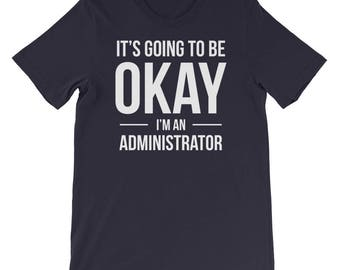 It's Going to Be Okay I'm an Administrator Shirt, Funny Birthday Gift for Administrator, Gift for Him, Gift for Her