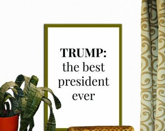 Trump the Best President Ever Print Wall Decor Inspirational Quote Handwritten Typography Art Print Digital Download Motivation Print Quote