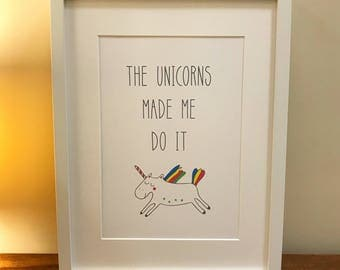 The Unicorns Made Me Do It - Print / Picture (unframed)
