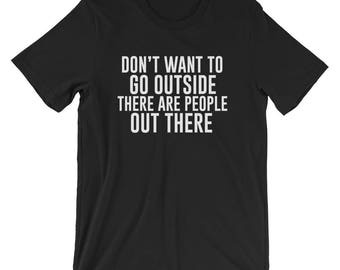 I Don't Want To Go Outside T-shirt Introvert Tee