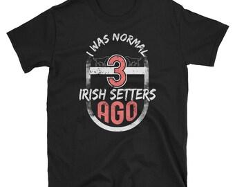 I Was Normal Shirt Three Irish Setters Shirt
