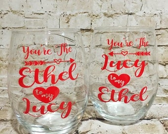 You're the Ethel to my Lucy and Lucy to my Ethel stemless wine glasses