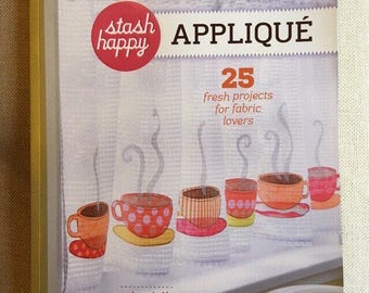 Stash Happy Appliqué sewing book 25 fresh projects for fabric lovers by Cynthia Shaffer