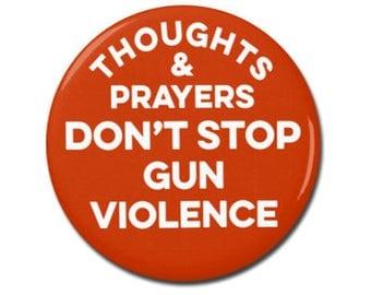 "Thoughts & Prayers Don't Stop Gun Violence Button 1.25"" or 2.25"" Pinback Pin Button Gun Control"