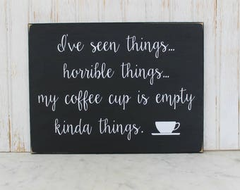 Coffee Sign I've seen things...horrible things...  My coffee cup is empty  kinda things Wood Plaque, Kitchen Decor, Coffee Lover, Handmade