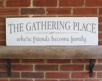 The Gathering Place Where Friends Become Family Wood Sign Large Farmhouse Style Worn Finish Family Sign Housewarming Gift Kitchen Sign
