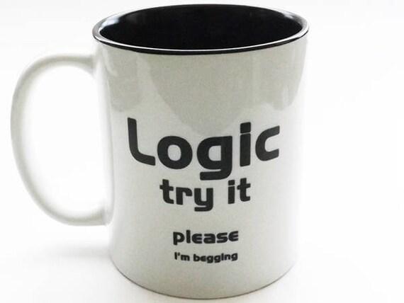 Funny Coffee Mug coworker gift logic try it novelty humor teacher man him student geek nerd dork stocking stuffer men boyfriend snark snarky