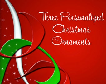 Three Personalized Christmas Ornaments - Discounted for Volume - Holiday Ornaments, Xmas Ornaments, Christmas Decor, Personalized Ornaments