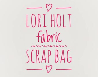Lori Holt fabric Scrap bag