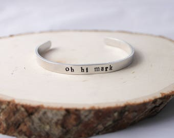Cuff Bracelet - Boho Bracelet - Stamped Aluminum Bracelet - Oh Hi Mark- stocking stuffer - Tommy Wiseau - the room