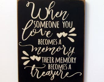 When someone you love becomes a memory their memory becomes a treasure wood sign