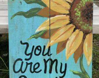 Sunflower You are my Sunshine hand painted sign art on pallet wood spiritual