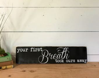 Your First Breath Took Ours Away -Hand Painted Sign - Gift for new Baby -Newborn - Nursery Decor - Gift for New Mother