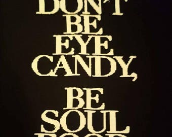 Don't be eye candy. Be soul food. Cotton T-shirt