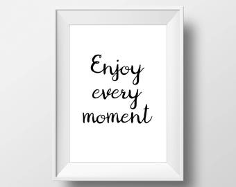 Enjoy Every Moment, Inspire,Wall Decor, Motivational Poster, art prints, minimalist, black and white, Stylish, Modern, Instant Download