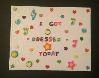 I Got Dressed Today Canvas