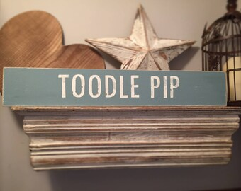 Handmade Wooden Sign - TOODLE PIP - Rustic, Vintage, Shabby Chic, large 60cm