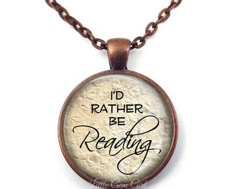 I'd rather be Reading Necklace - Book Lover Necklace or Keychain - Bibliophile Pendant - Literary Jewelry for Author Writer Library Teacher