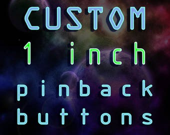 "Made to Order 1"" Pinback Buttons (including designwork)"