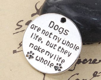 5 Pet Memorial Charms - Antique Silver - Dogs Are Not My Whole Life, But They Make My LIfe Whole - 25mm - Ships IMMEDIATELY - SC1366