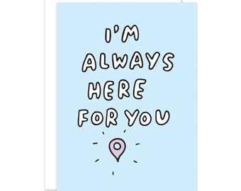 I'm Always Here For You Card