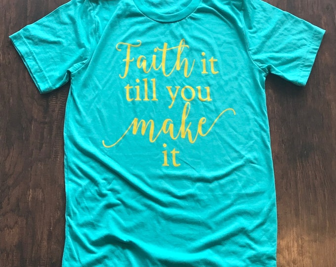 Faith is till you make it shirt