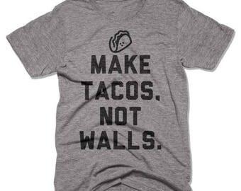 SUMMER SALE Make Tacos Not Walls - Funny Shirts - Anti Trump Shirts - Mexican Pride - Political Shirt - Taco Shirt